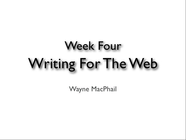 Week Four Writing For The Web      Wayne MacPhail