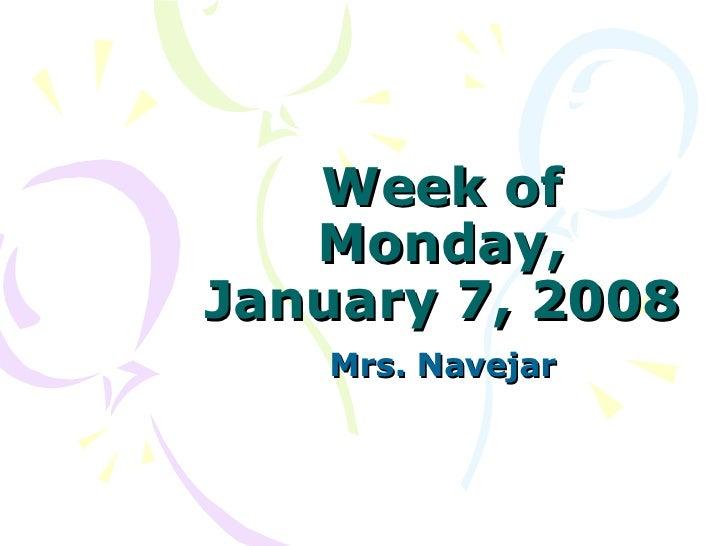 Week of Monday, January 7, 2008 Mrs. Navejar