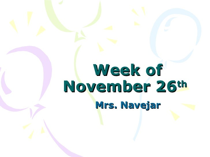 Week of November 26 th   Mrs. Navejar