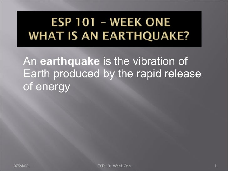 An  earthquake  is the vibration of Earth produced by the rapid release of energy 06/04/09 ESP 101 Week One