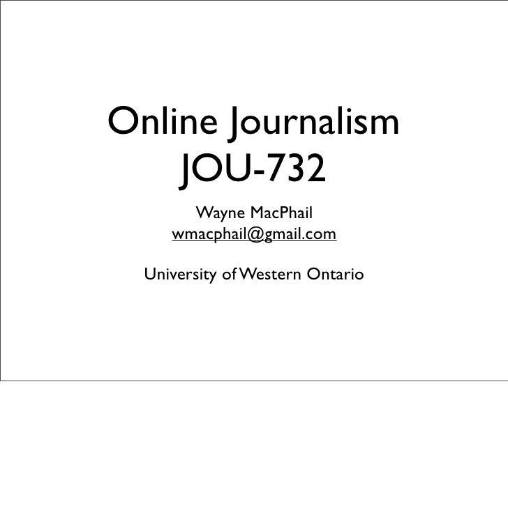 Online Journalism     JOU-732        Wayne MacPhail      wmacphail@gmail.com    University of Western Ontario