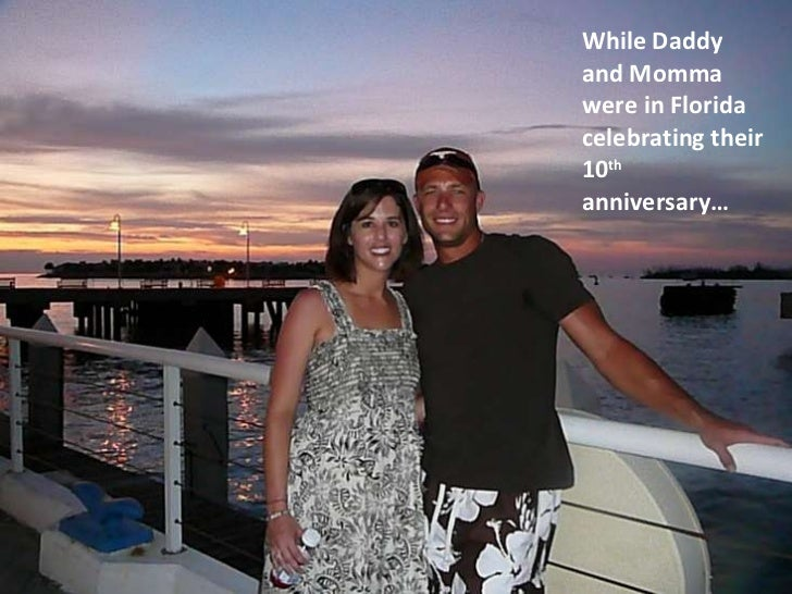 While Daddy and Momma were in Florida celebrating their 10 th  anniversary…
