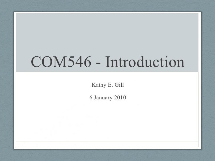 COM546 - Introduction Kathy E. Gill 6 January 2010