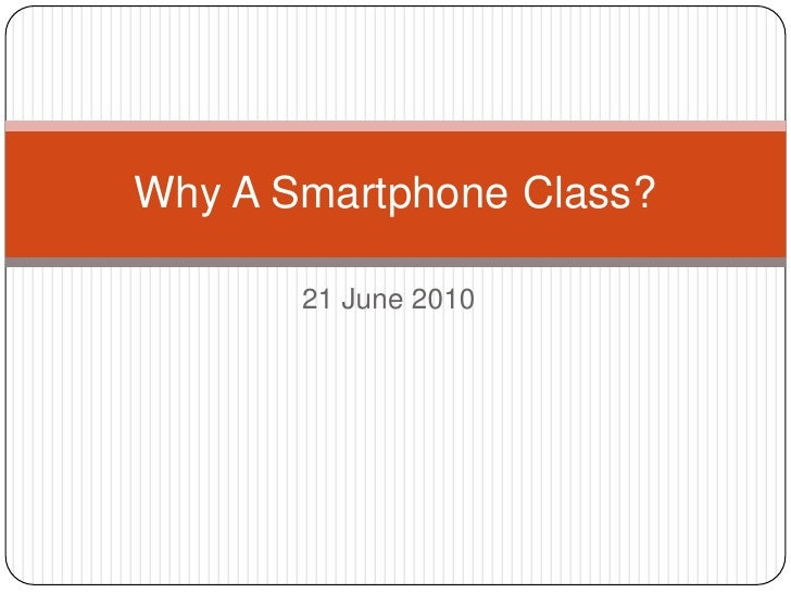21 June 2010<br />Why A Smartphone Class?<br />