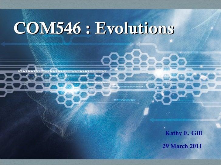 COM546 : Evolutions Kathy E. Gill 29 March 2011