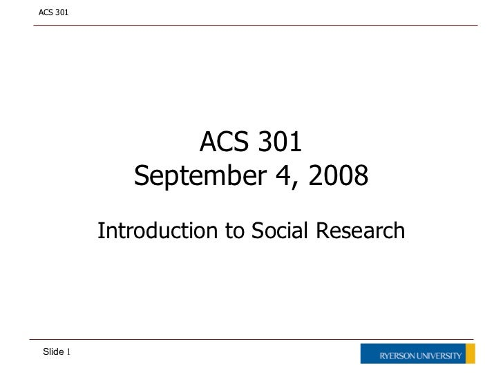 ACS 301 September 4, 2008 Introduction to Social Research