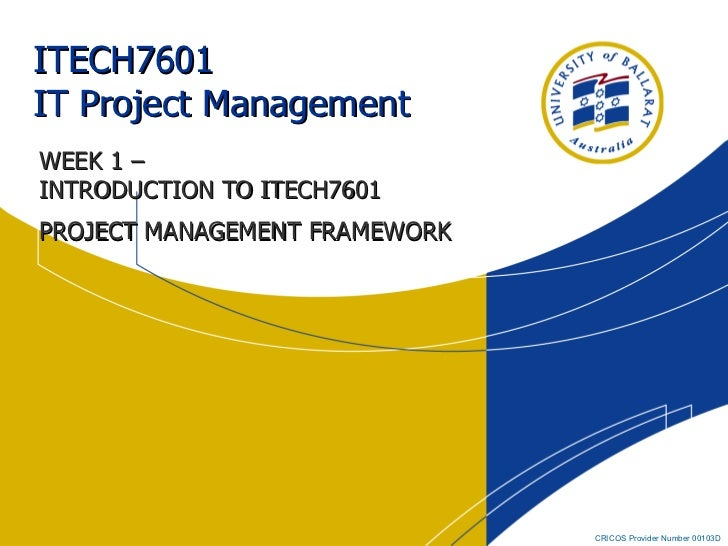 ITECH7601  IT Project Management WEEK 1 –  INTRODUCTION TO ITECH7601 PROJECT MANAGEMENT FRAMEWORK