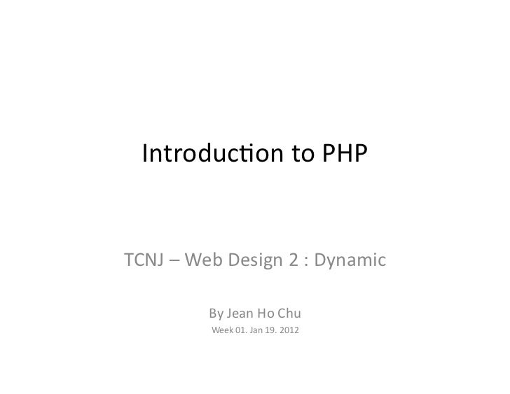 Introduc)on	  to	  PHP	  TCNJ	  –	  Web	  Design	  2	  :	  Dynamic	                  By	  Jean	  Ho	  Chu	                ...