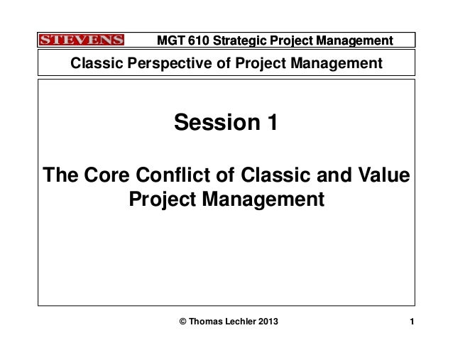 MGT 610 Strategic Project Management© Thomas Lechler 2013 1MGT 610 Strategic Project Management1Session 1The Core Conflict...
