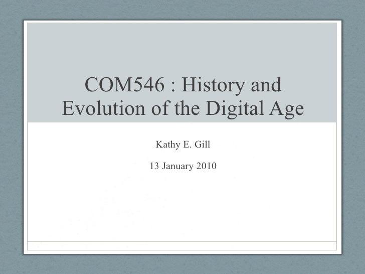 COM546 : History and Evolution of the Digital Age Kathy E. Gill 13 January 2010