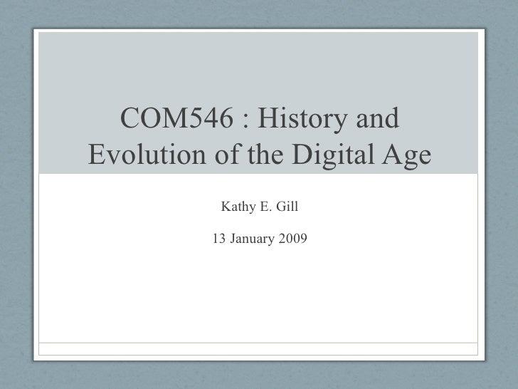 COM546 : History and Evolution of the Digital Age Kathy E. Gill 13 January 2009