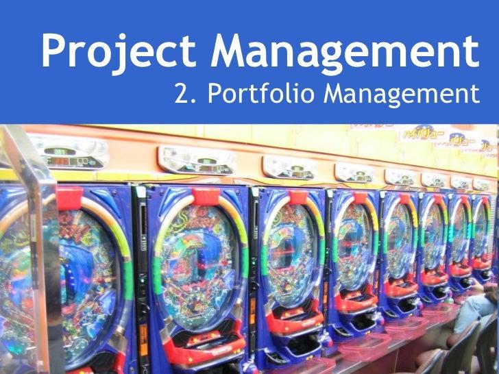 Project Management 2. Portfolio Management