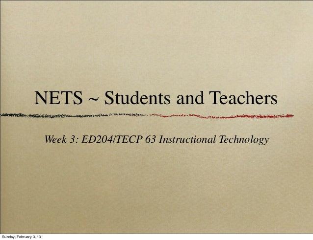 NETS ~ Students and Teachers                         Week 3: ED204/TECP 63 Instructional TechnologySunday, February 3, 13