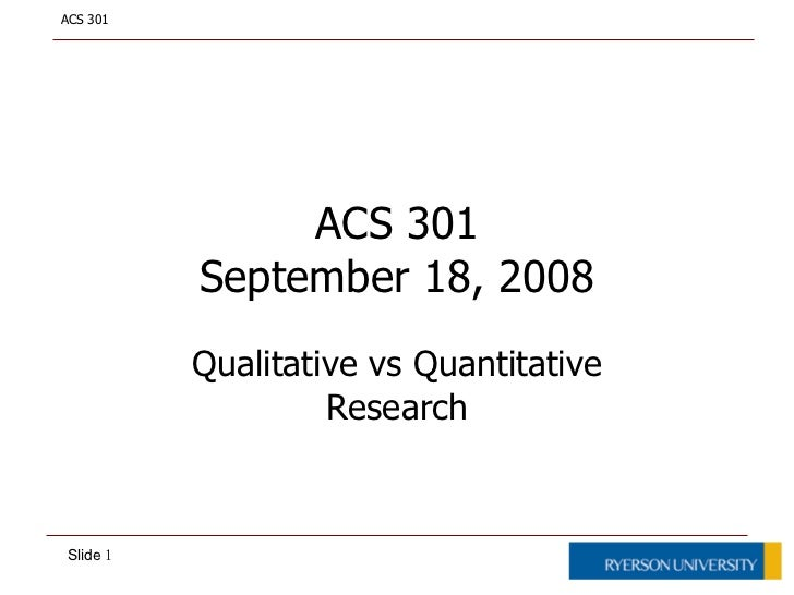 ACS 301 September 18, 2008 Qualitative vs Quantitative Research