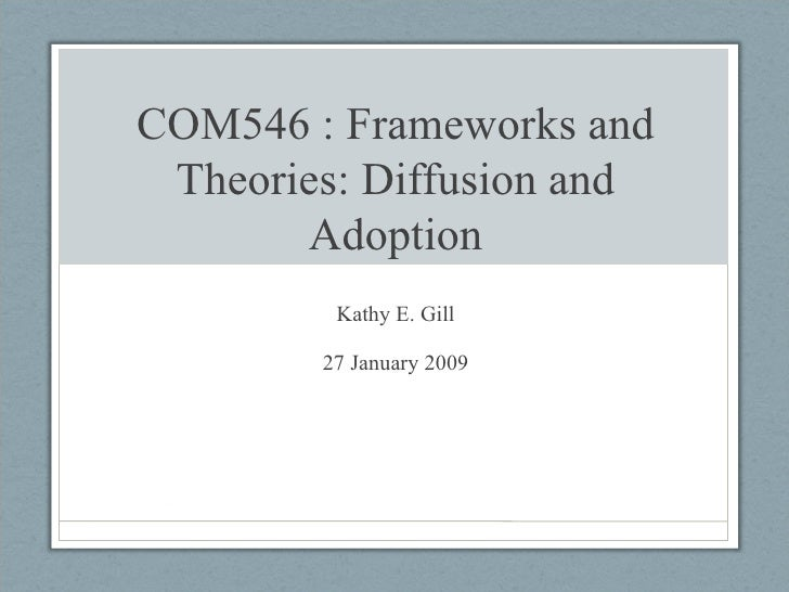 COM546 : Frameworks and Theories: Diffusion and Adoption Kathy E. Gill 27 January 2009