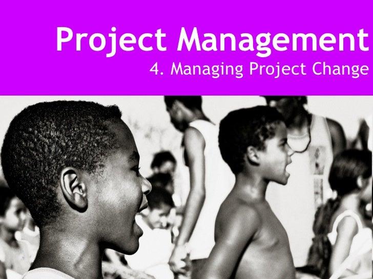 Project Management 4. Managing Project Change
