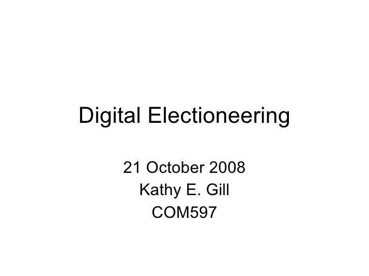 Digital Electioneering 21 October 2008 Kathy E. Gill COM597