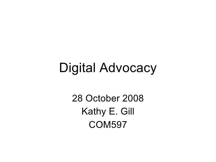 Digital Advocacy 28 October 2008 Kathy E. Gill COM597