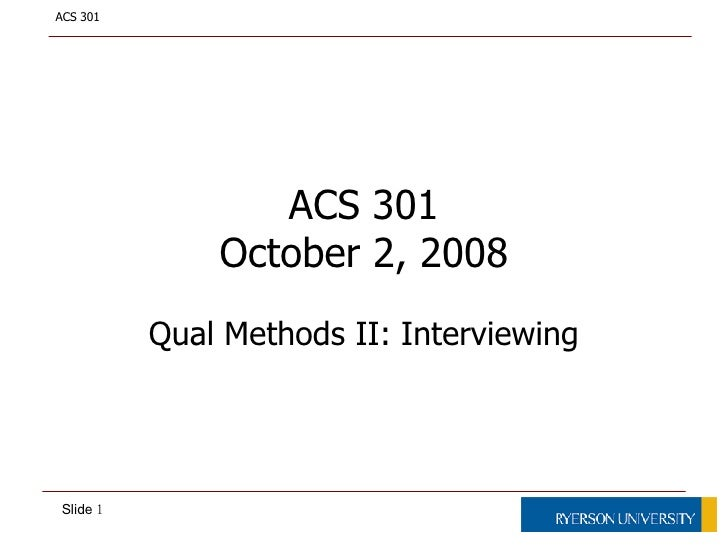 ACS 301 October 2, 2008 Qual Methods II: Interviewing
