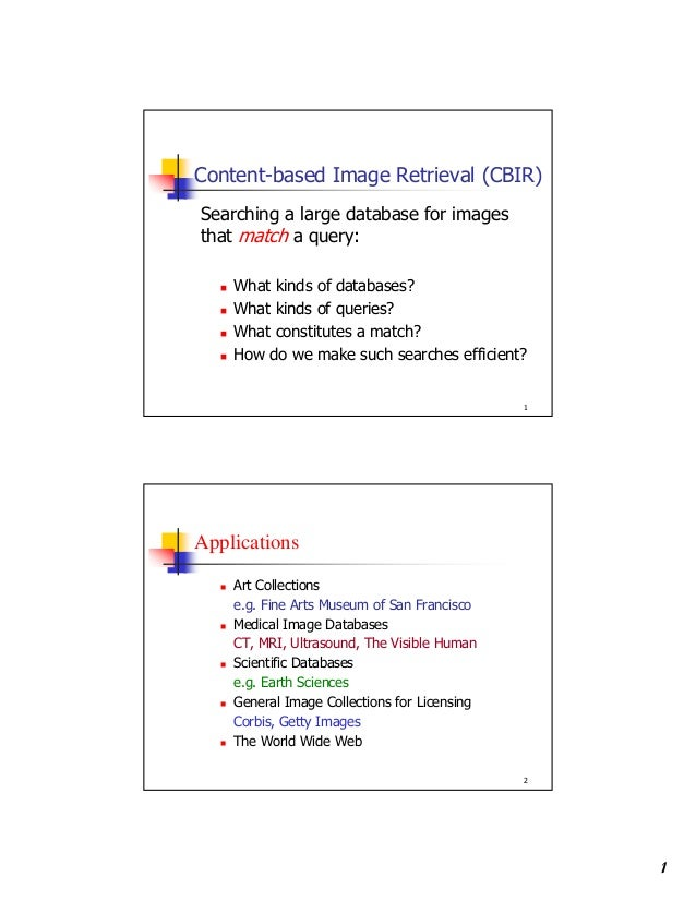 1 1 Content-based Image Retrieval (CBIR) Searching a large database for images that match a query: What kinds of databases...