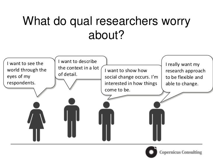 What do qual researchers worry                 about?I want to see the   I want to describe                               ...
