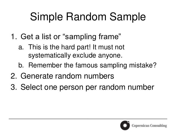 """Simple Random Sample1. Get a list or """"sampling frame""""  a. This is the hard part! It must not     systematically exclude an..."""