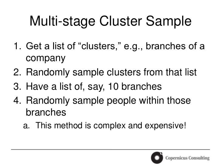 """Multi-stage Cluster Sample1. Get a list of """"clusters,"""" e.g., branches of a   company2. Randomly sample clusters from that ..."""