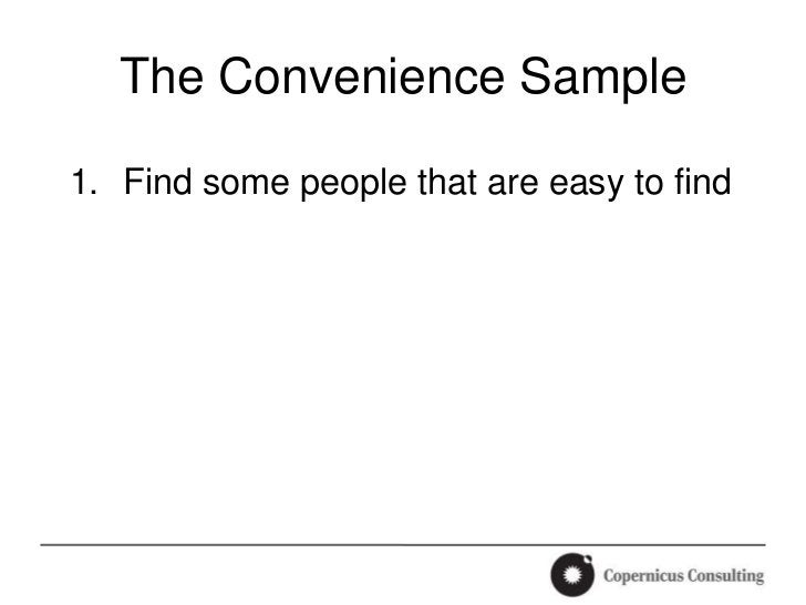 The Convenience Sample1. Find some people that are easy to find
