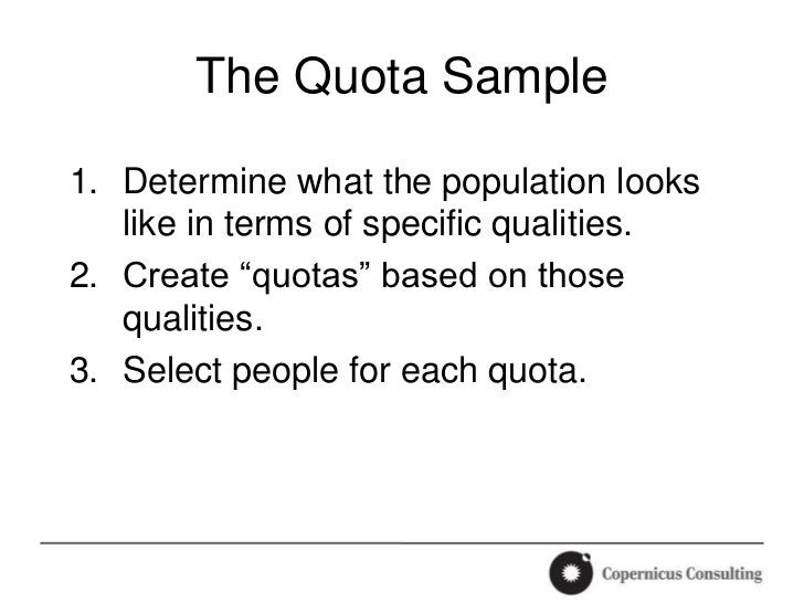 """The Quota Sample1. Determine what the population looks   like in terms of specific qualities.2. Create """"quotas"""" based on t..."""