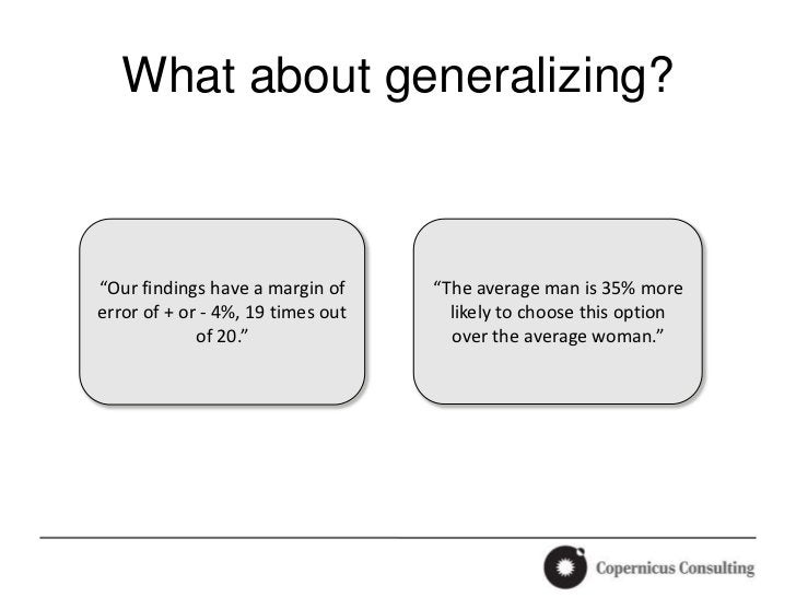 """What about generalizing?""""Our findings have a margin of     """"The average man is 35% moreerror of + or - 4%, 19 times out   ..."""