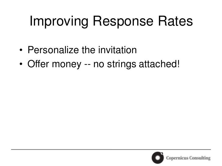 Improving Response Rates• Personalize the invitation• Offer money -- no strings attached!