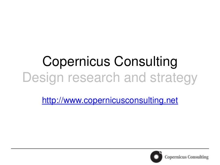 Copernicus ConsultingDesign research and strategy   http://www.copernicusconsulting.net