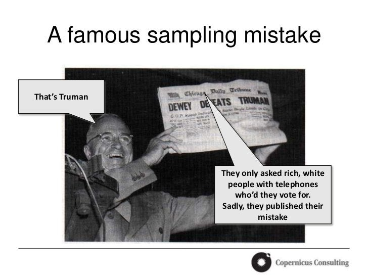 A famous sampling mistakeThat's Truman                  They only asked rich, white                   people with telephon...