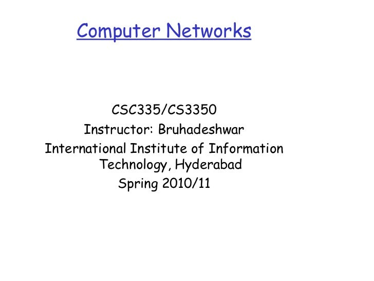 Computer Networks          CSC335/CS3350      Instructor: BruhadeshwarInternational Institute of Information        Techno...