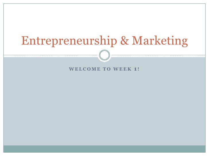 Welcome to week 1!<br />Entrepreneurship & Marketing<br />