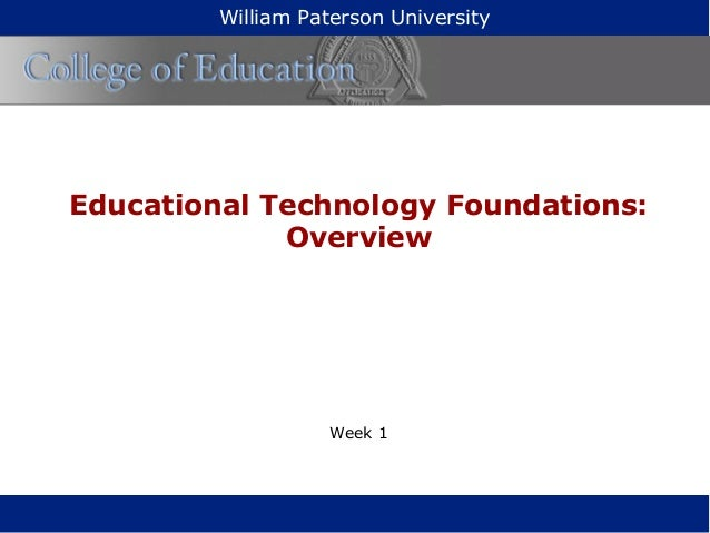 Educational Technology Foundations: Overview Week 1 William Paterson University