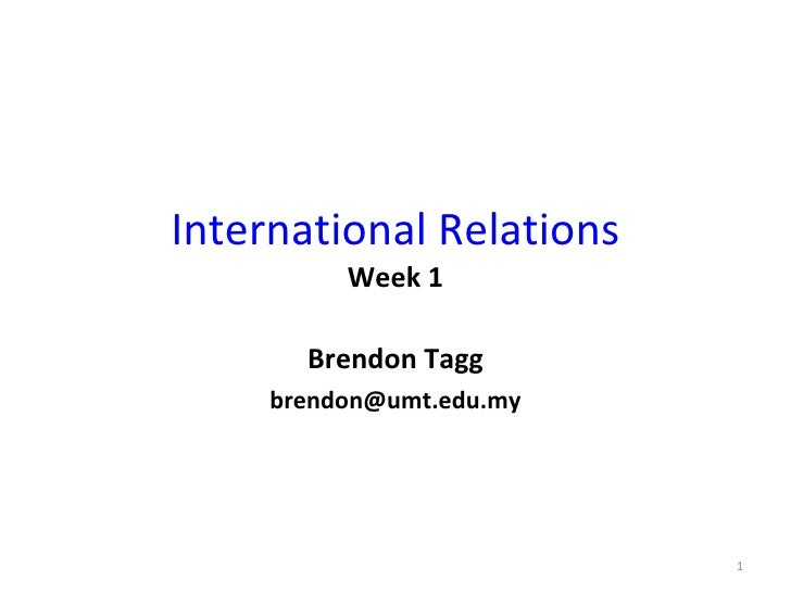 International Relations Week 1 Brendon Tagg [email_address]