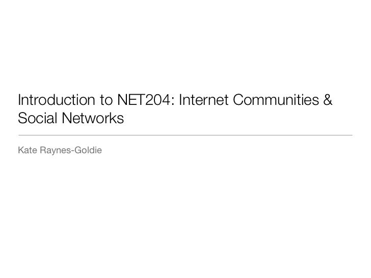 Introduction to NET204: Internet Communities &Social NetworksKate Raynes-Goldie