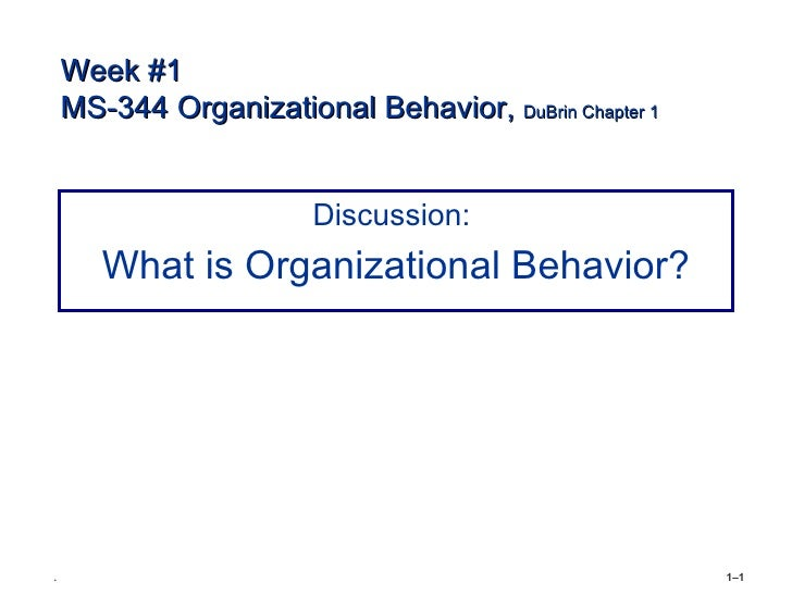 Week #1    MS-344 Organizational Behavior, DuBrin Chapter 1                        Discussion:       What is Organizationa...