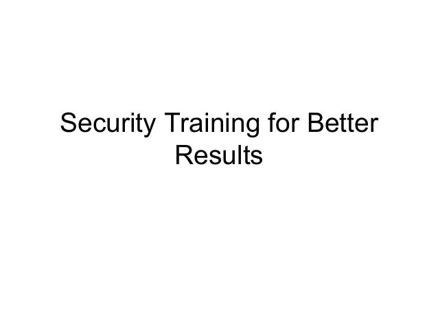 Security Training for Better          Results