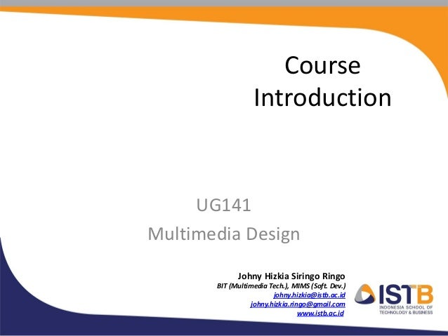 Course                  Introduction     UG141Multimedia Design             Johny Hizkia Siringo Ringo       BIT (Multimed...