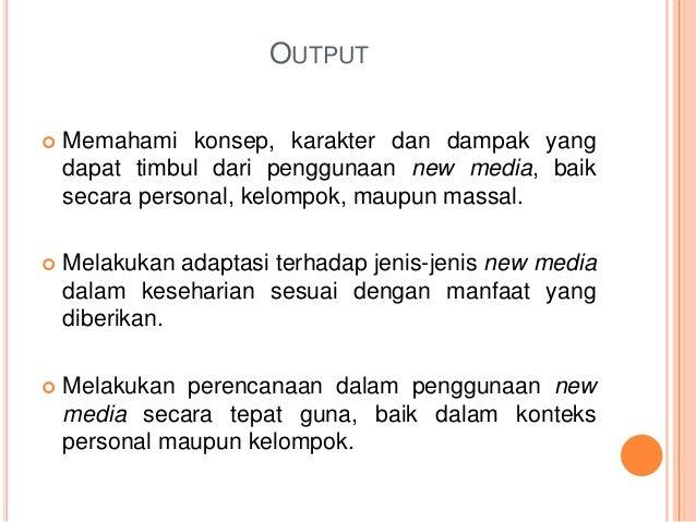 OUTPUT  Memahami konsep, karakter dan dampak yang dapat timbul dari penggunaan new media, baik secara personal, kelompok,...