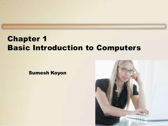 Chapter 1 Basic Introduction to Computers Sumesh Koyon