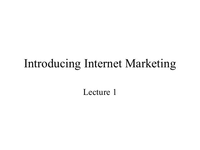 Introducing Internet Marketing Lecture 1