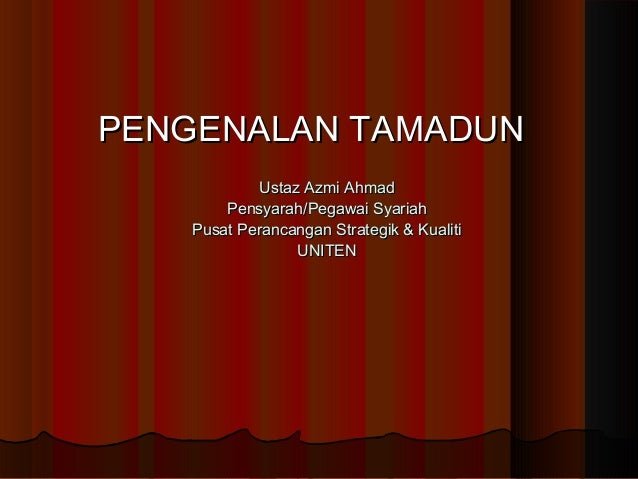 PENGENALAN TAMADUNPENGENALAN TAMADUN Ustaz Azmi AhmadUstaz Azmi Ahmad Pensyarah/Pegawai SyariahPensyarah/Pegawai Syariah P...