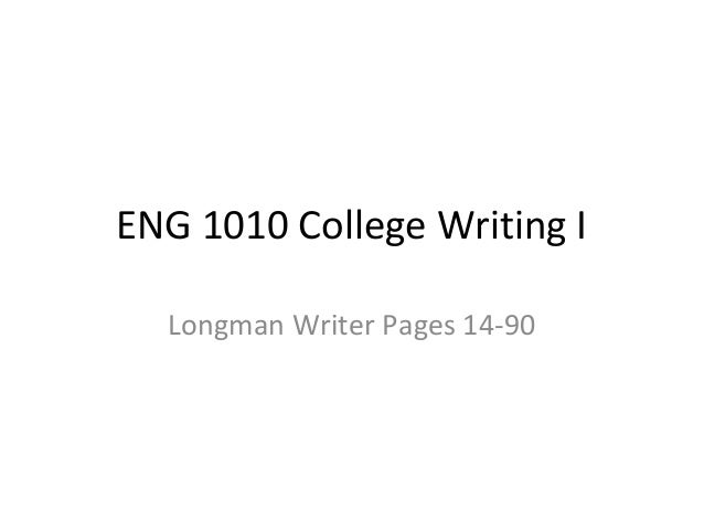 ENG 1010 College Writing I Longman Writer Pages 14-90