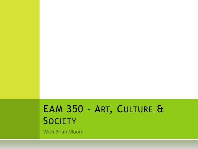 EAM 350 – ART, CULTURE & SOCIETY