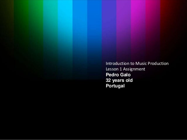 Introduction to Music ProductionLesson 1 AssignmentPedro Galo32 years oldPortugal