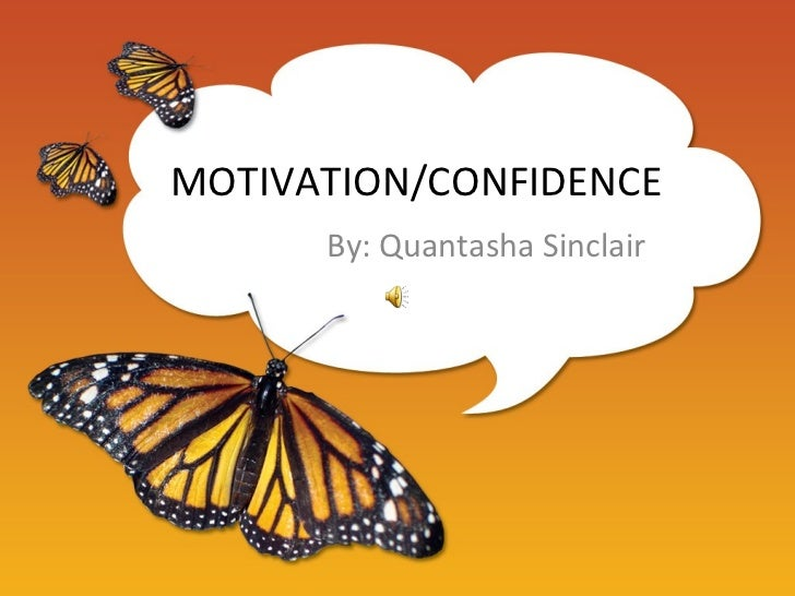 MOTIVATION/CONFIDENCE      By: Quantasha Sinclair