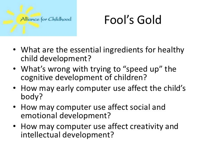 """Fool's Gold• What are the essential ingredients for healthy  child development?• What's wrong with trying to """"speed up"""" th..."""